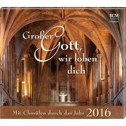 Großer Gott, wir loben dich - Mit Chorälen durch das Jahr 2016